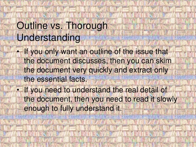 Outline vs. Thorough  Understanding  • If you only want an outline of the issue that  the document discusses, then you can...