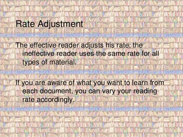 Rate Adjustment  The effective reader adjusts his rate; the  ineffective reader uses the same rate for all  types of mater...