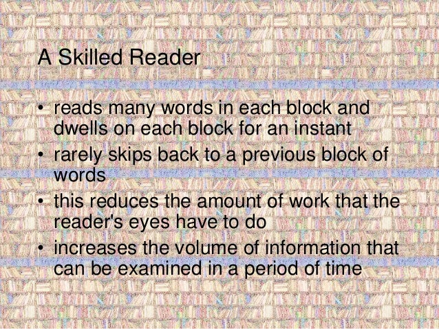 A Skilled Reader  • reads many words in each block and  dwells on each block for an instant  • rarely skips back to a prev...