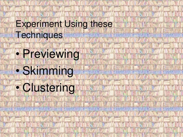 Experiment Using these  Techniques  • Previewing  • Skimming  • Clustering