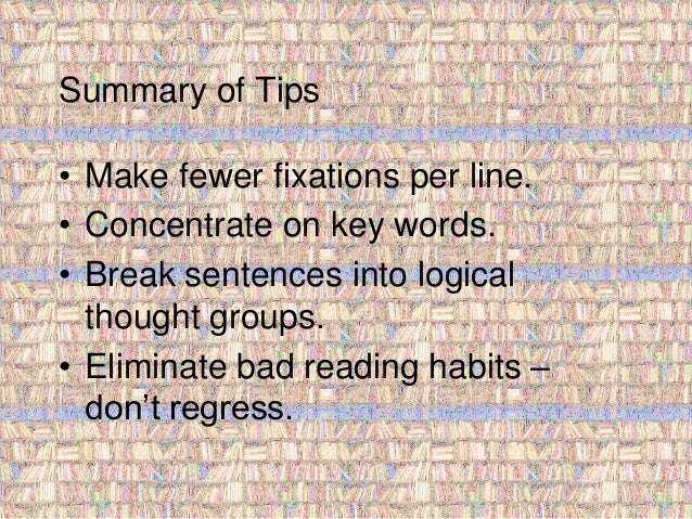 Summary of Tips  • Make fewer fixations per line.  • Concentrate on key words.  • Break sentences into logical  thought gr...