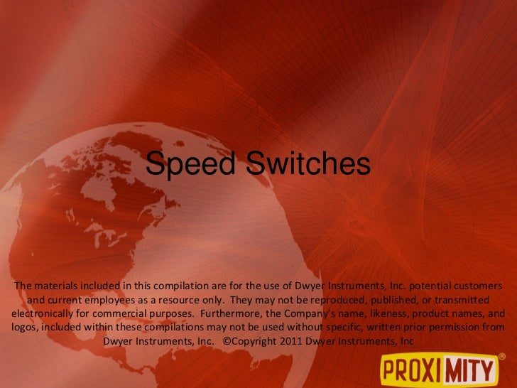 Speed Switches The materials included in this compilation are for the use of Dwyer Instruments, Inc. potential customers  ...