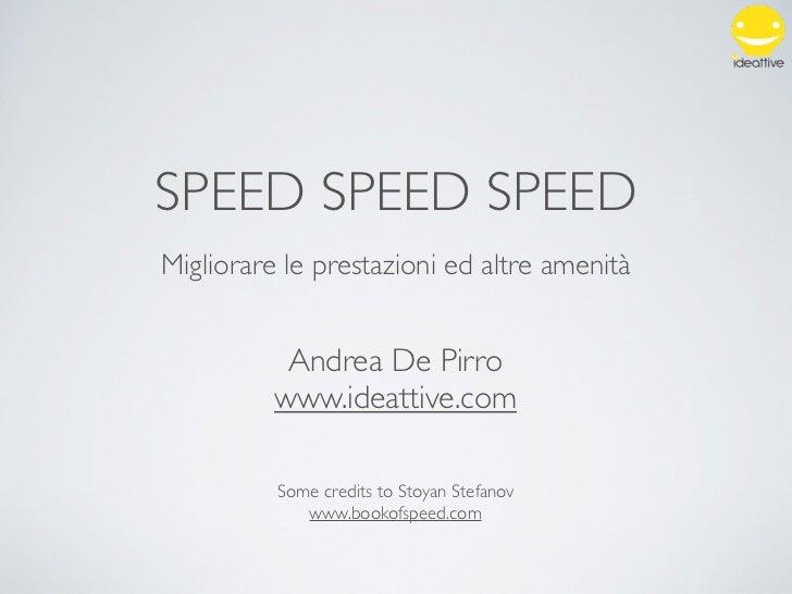 SPEED SPEED SPEEDMigliorare le prestazioni ed altre amenità           Andrea De Pirro          www.ideattive.com          ...