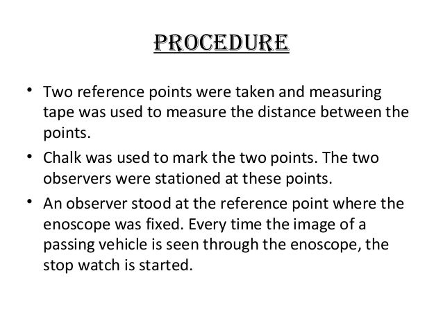 PROCEDURE • Two reference points were taken and measuring tape was used to measure the distance between the points. • Chal...