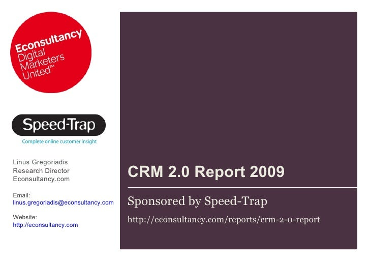 CRM 2.0 Report 2009  Sponsored by Speed-Trap http://econsultancy.com/reports/crm-2-0-report  Linus Gregoriadis Research Di...