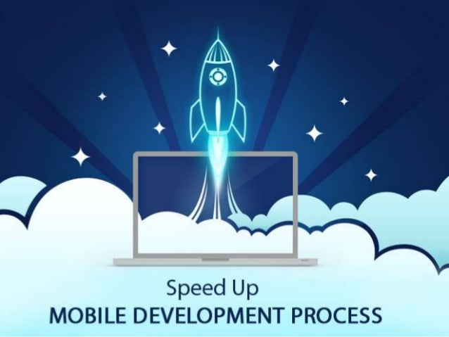 Speed Up the mobile development process