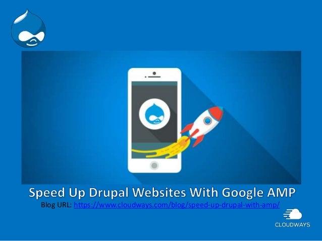 Blog URL: https://www.cloudways.com/blog/speed-up-drupal-with-amp/