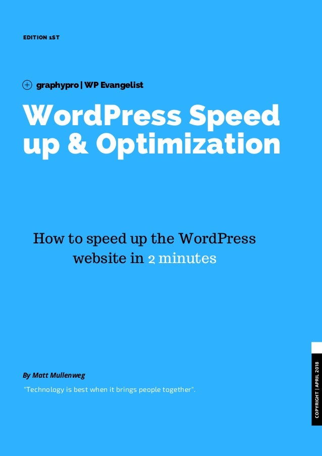 "WordPress Speed up & Optimization EDITION 1ST graphypro | WP Evangelist COPYRIGHT|APRIL2018  By Matt Mullenweg ""Technology..."