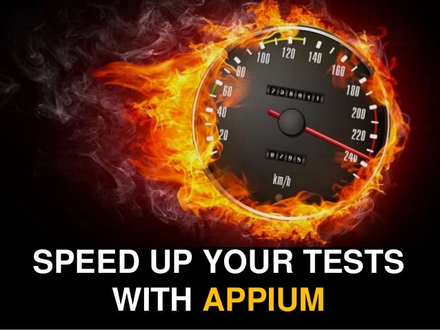 Speed Up Appium Tests SPEED UP YOUR TESTS WITH APPIUM