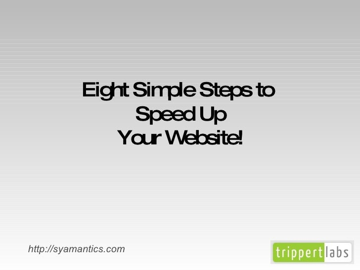 Eight Simple Steps to  Speed Up Your Website! http://syamantics.com