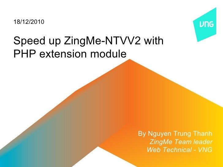 18/12/2010Speed up ZingMe-NTVV2 withPHP extension module                     By Nguyen Trung Thanh                        ...