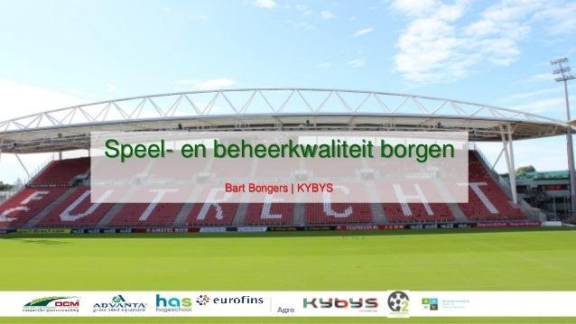 Speel- en beheerkwaliteit borgen Bart Bongers | KYBYS