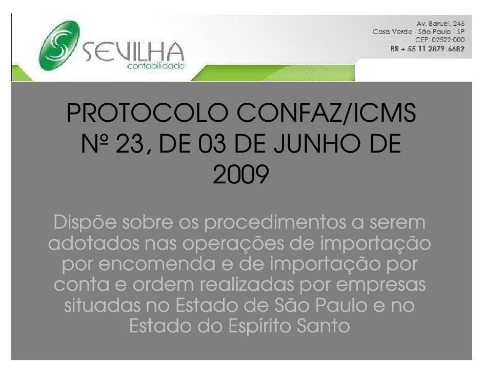 PROTOCOLO CONFAZ/ICMS   Nº 23, DE 03 DE JUNHO DE              2009 Dispõe sobre os procedimentos a serem adotados nas oper...