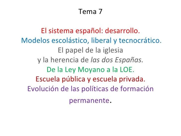 Tema 7 El sistema español: desarrollo.  Modelos escolástico, liberal y tecnocrático. El papel de la iglesia y la herencia ...