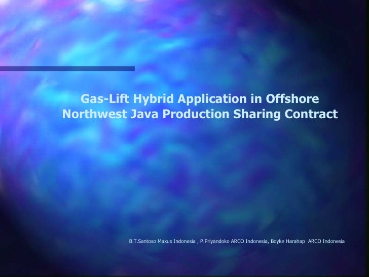 Gas-Lift Hybrid Application in Offshore Northwest Java Production Sharing Contract B.T.Santoso Maxus Indonesia , P.Priyand...