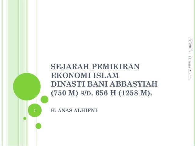1/19/2013                                   H. Anas Alhifni    SEJARAH PEMIKIRAN    EKONOMI ISLAM    DINASTI BANI ABBASYIA...