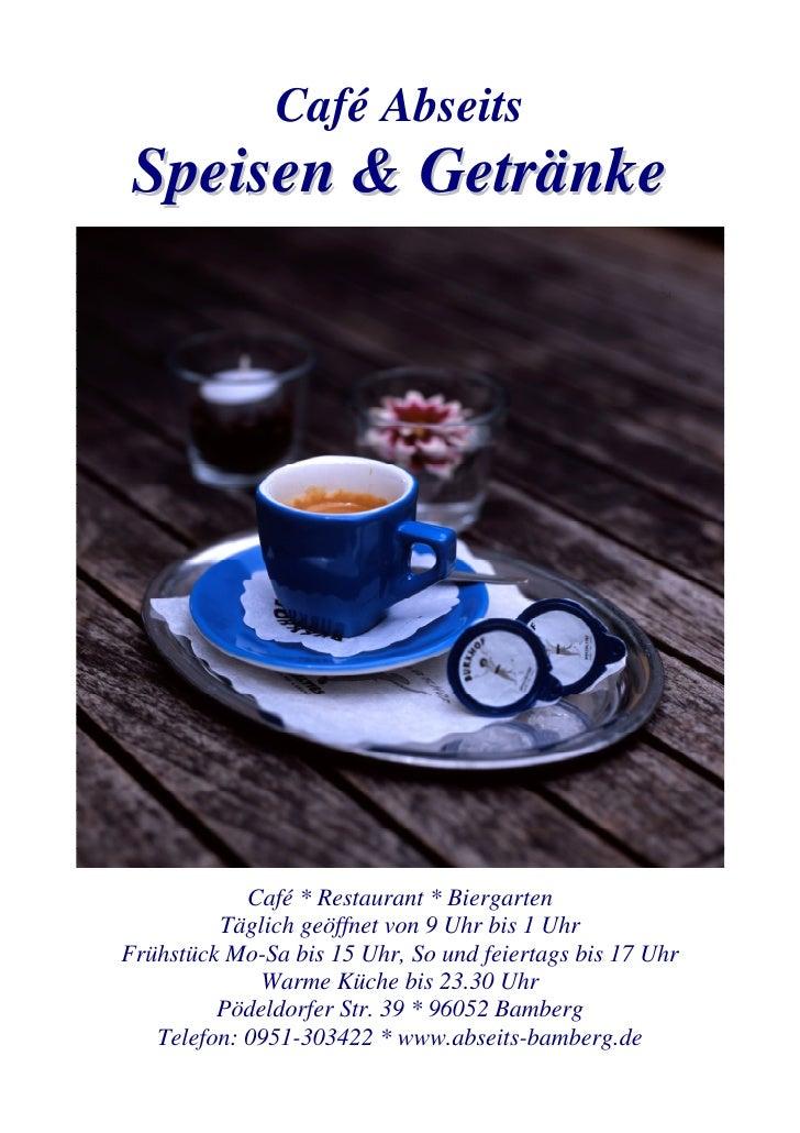 Café Abseits Speisen & Getränke            Café * Restaurant * Biergarten         Täglich geöffnet von 9 Uhr bis 1 UhrFrüh...
