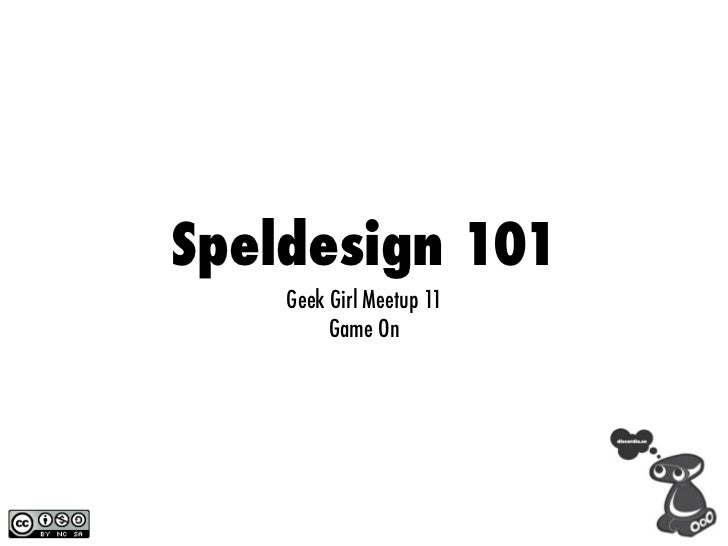 Speldesign 101    Geek Girl Meetup 11         Game On