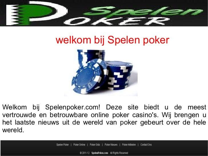 welkom bij Spelen pokerWelkom bij Spelenpoker.com! Deze site biedt u de meestvertrouwde en betrouwbare online poker casino...