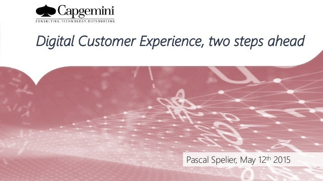 Pascal Spelier, May 12th 2015 Digital Customer Experience, two steps ahead