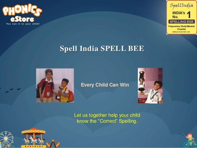 "Spell India SPELL BEE Every Child Can Win Let us together help your child know the ""Correct"" Spelling."