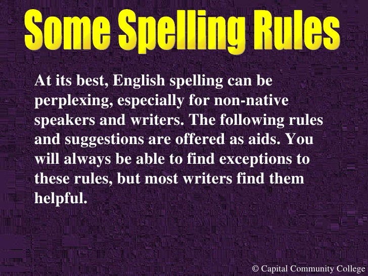 At its best, English spelling can be perplexing, especially for non-native speakers and writers. The following rules and s...