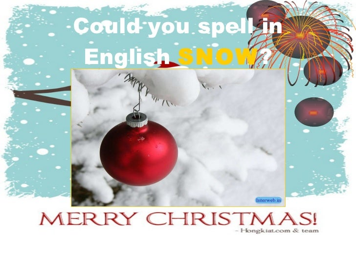could you spell in english snow