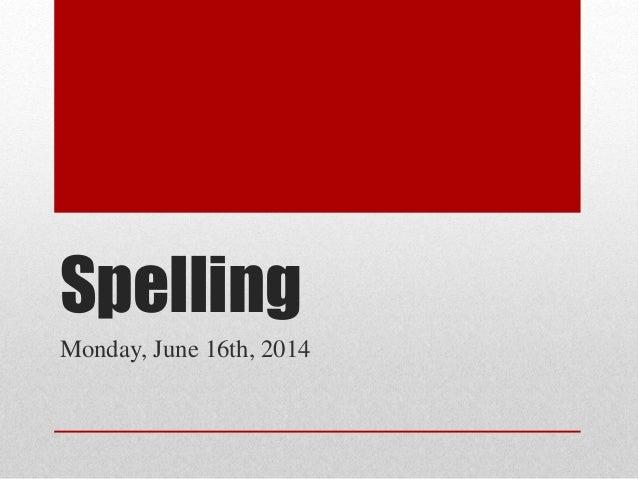 Spelling Monday, June 16th, 2014