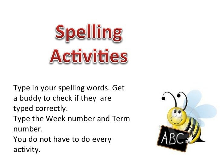 Type in your spelling words. Get a buddy to check if they  are typed correctly. Type the Week number and Term number. You ...