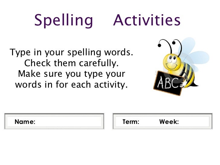 Spelling          ActivitiesType in your spelling words.   Check them carefully.  Make sure you type your words in for eac...