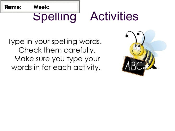 Spelling  Activities Type in your spelling words.  Check them carefully. Make sure you type your words in for each activit...