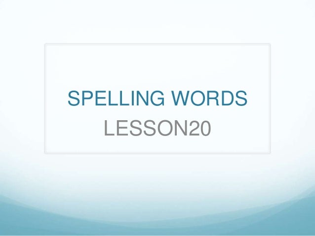 SPELLING WORDS   LESSON20