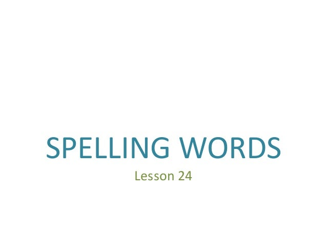 SPELLING WORDS     Lesson 24