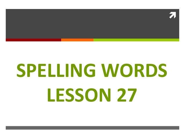 SPELLING WORDSLESSON 27