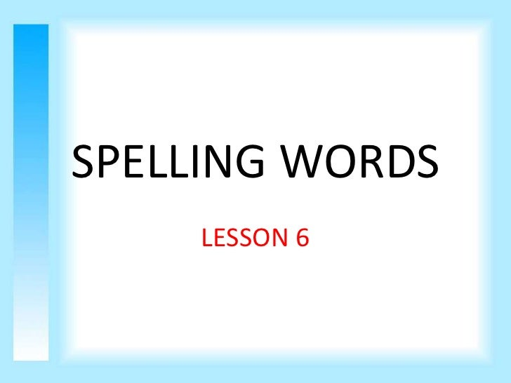 SPELLING WORDS    LESSON 6
