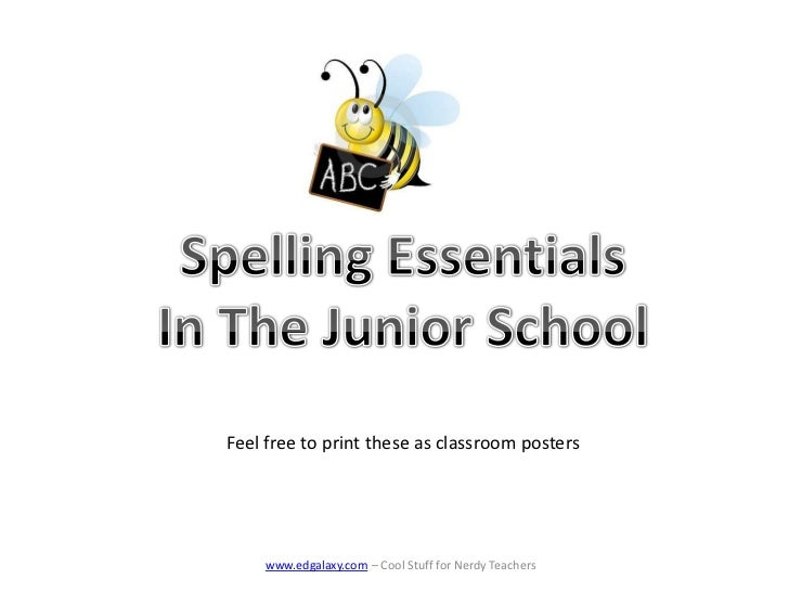 Spelling Essentials<br />In The Junior School<br />Feel free to print these as classroom posters<br />www.edgalaxy.com – C...