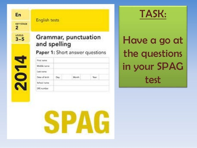 task have a go at the questions in your spag test