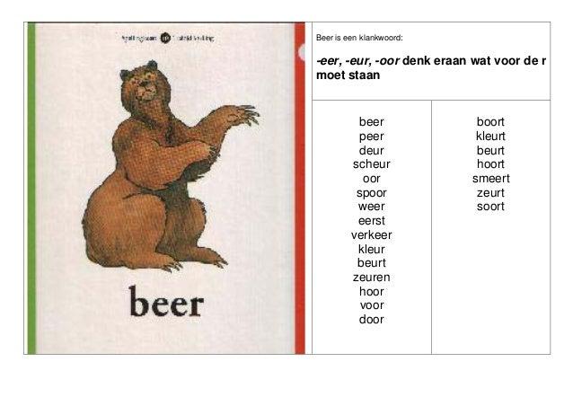 Beer is een klankwoord:  -eer, -eur, -oor denk eraan wat voor de r moet staan  beer peer deur scheur oor spoor weer eerst ...