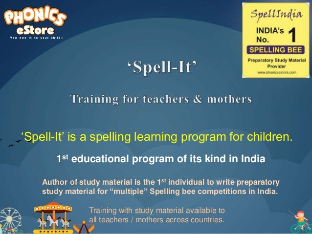 'Spell-It' is a spelling learning program for children. Author of study material is the 1st individual to write preparator...