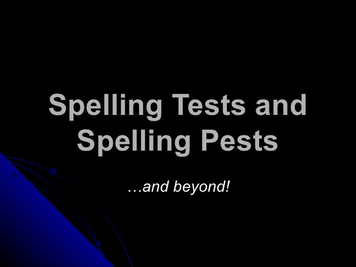 Spelling Tests and Spelling Pests … and beyond!