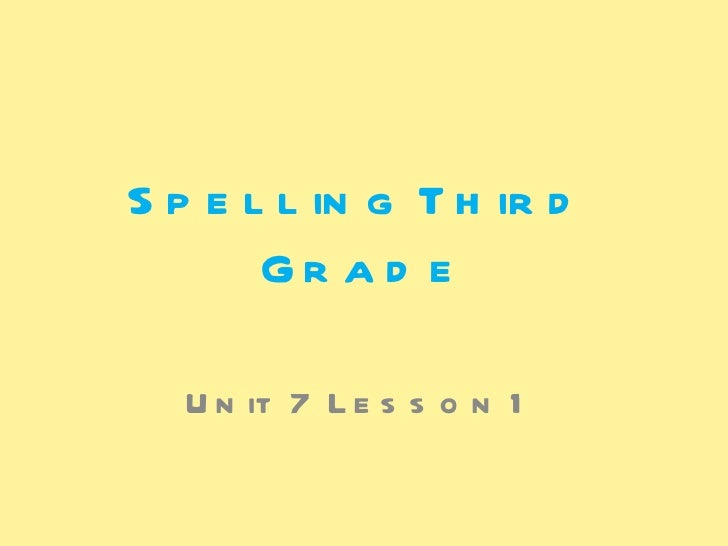Spelling Third  Grade Unit 7 Lesson 1