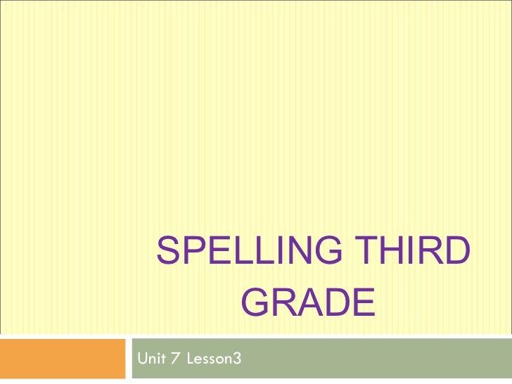 SPELLING THIRD GRADE  Unit 7 Lesson3