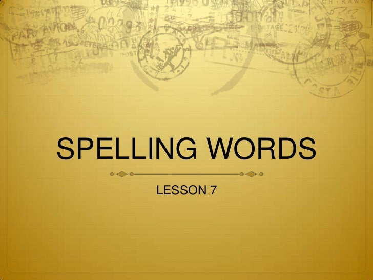 SPELLING WORDS     LESSON 7