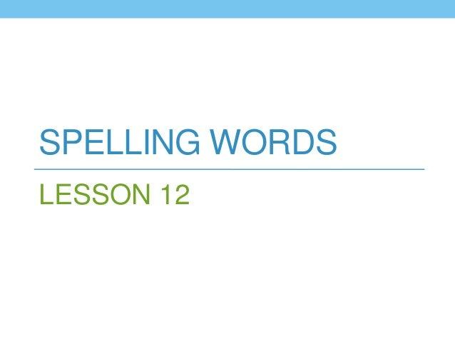 SPELLING WORDSLESSON 12