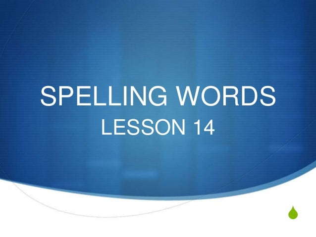 SPELLING WORDS   LESSON 14                 S