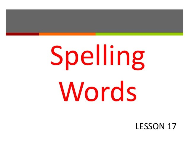 Spelling Words LESSON 17
