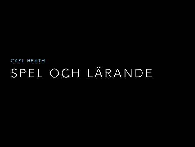 CARL HEATH  SPEL OCH LÄRANDE