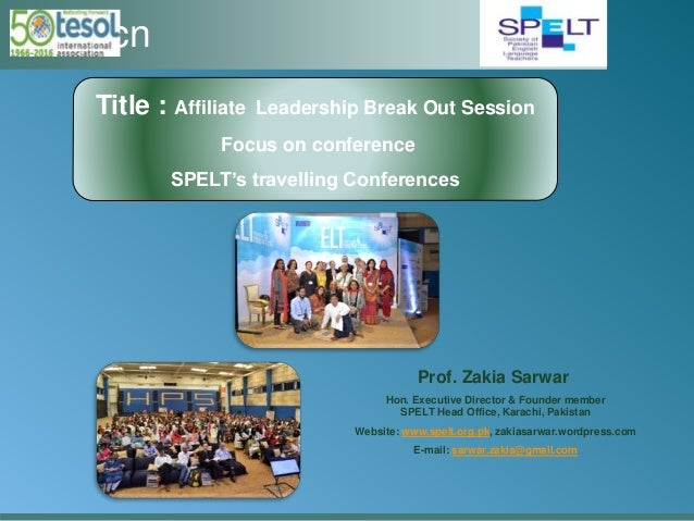 ELT Scn Title : Affiliate Leadership Break Out Session Focus on conference SPELT's travelling Conferences Prof. Zakia Sarw...