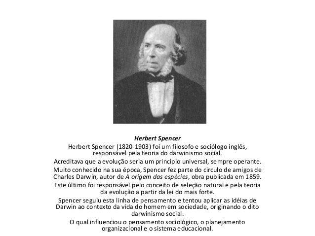 Herbert SpencerHerbert Spencer (1820-1903) foi um filosofo e sociólogo inglês,responsável pela teoria do darwinismo social...
