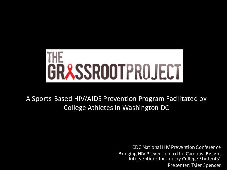 The Grassroot ProjectA Sports-Based HIV/AIDS Prevention Program Facilitated by            College Athletes in Washington D...